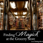 Finding Magick at the Grocery Store