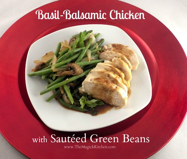 Basil Balsamic Chicken with Sauteed Green Beans The Magick Kitchen600x500