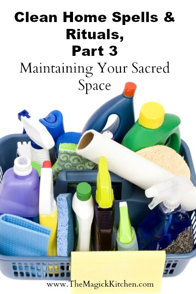 Clean Home Spells & Rituals, Part 3 Maintaining Your Sacred Space