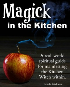 Magick in the Kitchen A real-world spiritual guide for manifesting the Kitchen Witch within