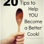 20 Tips to Help YOU Become a Better Cook