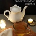 February Full Moon Tea Ritual