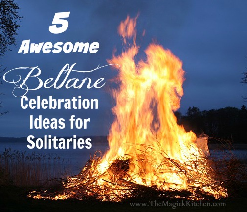 5 Awesome Beltane Celebration Ideas for Solitaries by The Magick Kitchen