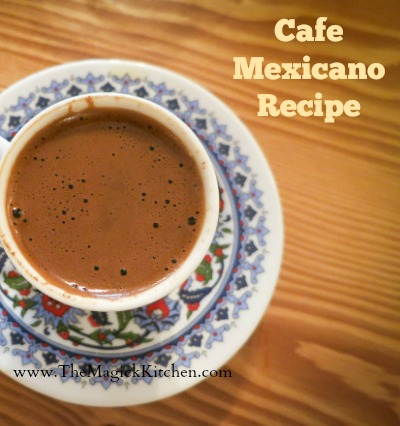 Cafe Mexicano Recipe The Magick Kitchen400x426