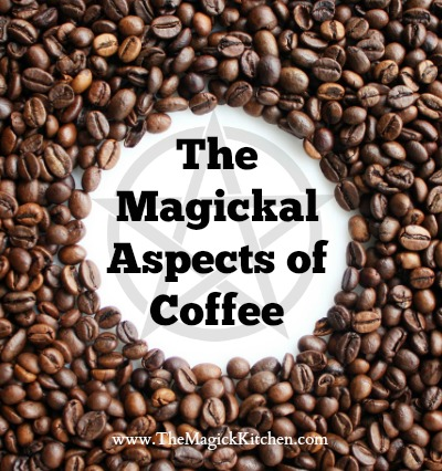 The Magickal Aspects of Coffee from The Magick Kitchen400x426