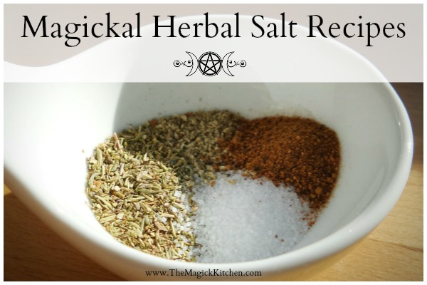 Magickal Herbal Salt Recipes The Magick Kitchen