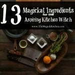 13 Magickal Ingredients for the Aspiring Kitchen Witch