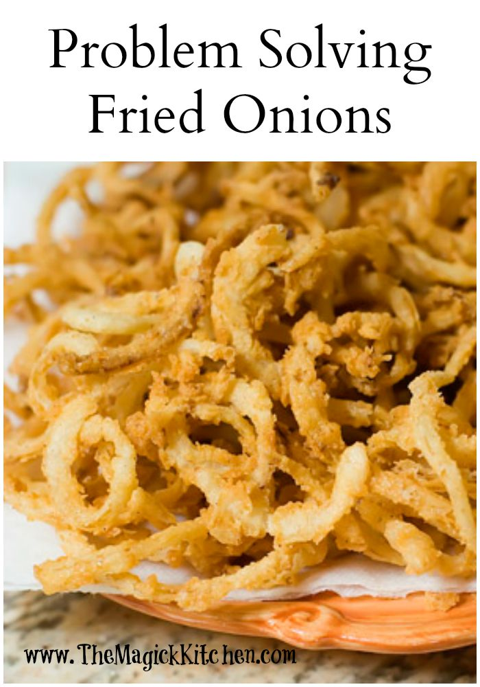 Problem Solving Fried Onions The Magick Kitchen Recipe