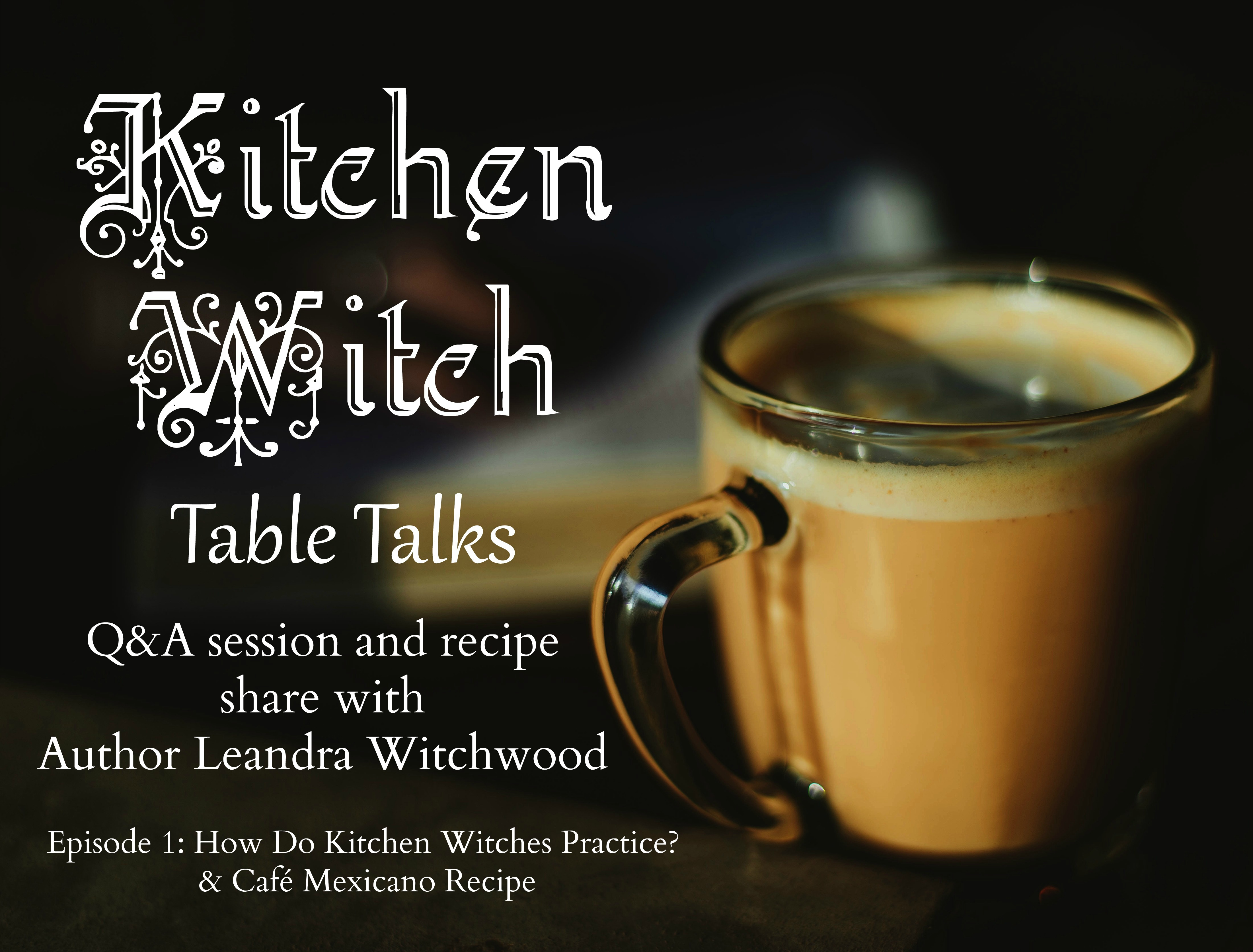Kitchen Witch Table Talks Episode 1 - The Magick Kitchen