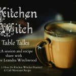 Kitchen Witch Table Talks Episode 1