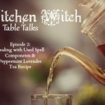 Episode 2: Dealing with Used Spell Components & Peppermint Lavender Tea Recipe