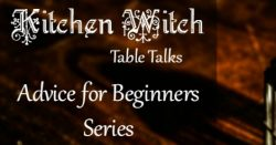 Kitchen Witch Table Talks Advice for Beginners Series 470x246