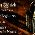 Kitchen Witch Table Talks,  Episode 8: Spend Time in Nature
