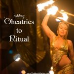 Adding Theatrics to Ritual