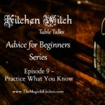 Kitchen Witch Table Talks, Episode 9, Practice What You Know
