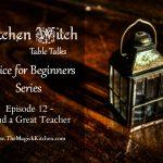 Kitchen Witch Table Talks: Episode 12, Find a Teacher